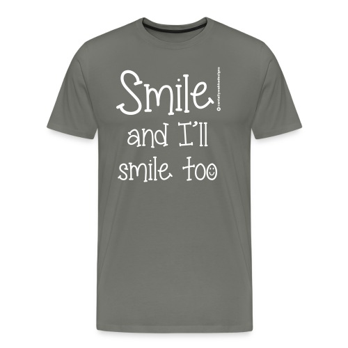 Smile and I ll smile too - Men's Premium T-Shirt