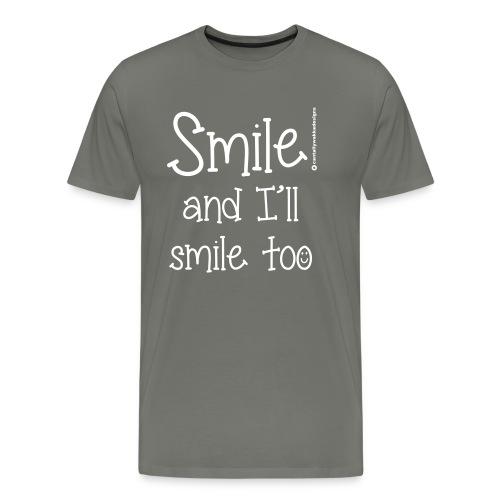 Smile and I ll smile too - Men's Premium T-Shirt
