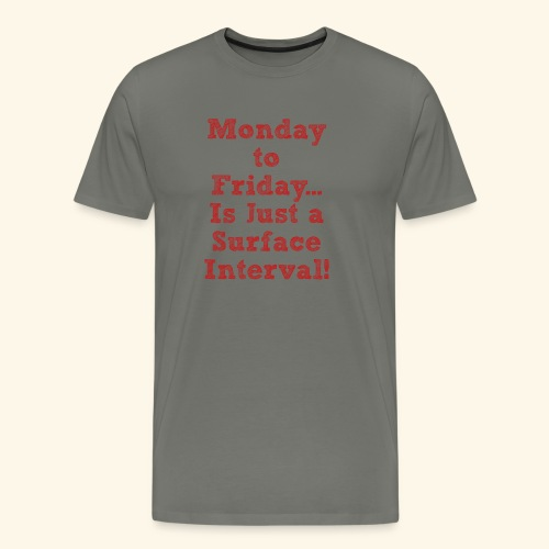 Scuba-Monday to Friday is just a Surface Interval - Men's Premium T-Shirt