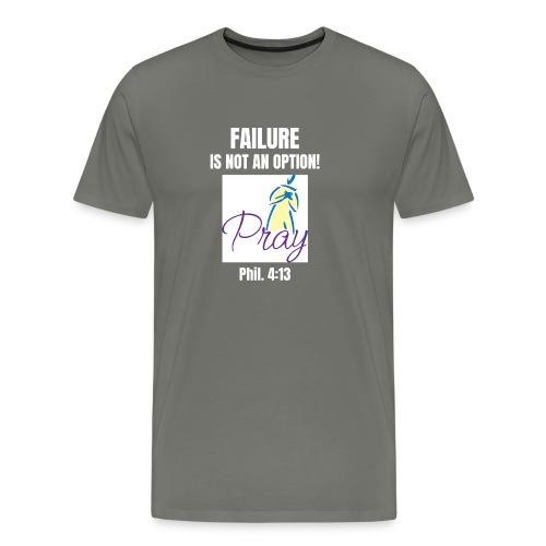 Failure Is NOT an Option! - Men's Premium T-Shirt