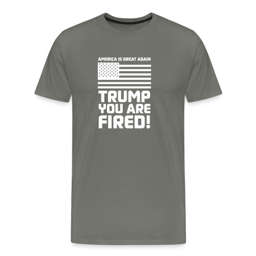 Trump you are fired! - Men's Premium T-Shirt