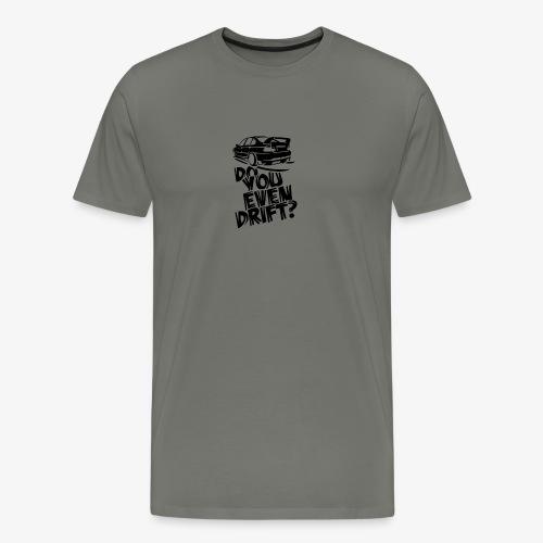 Do you even drift - Men's Premium T-Shirt