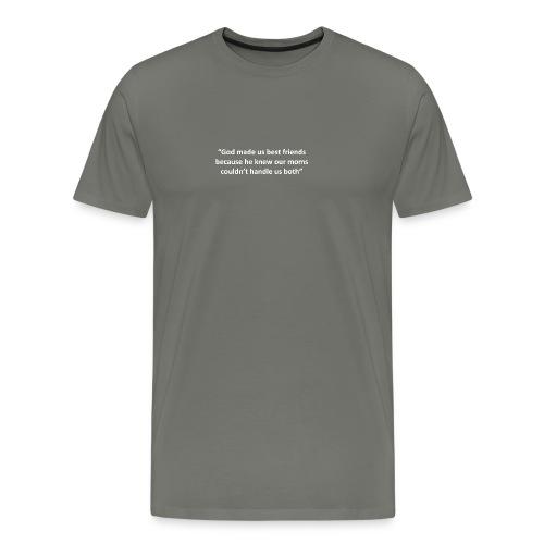 our moms couldn't handle us - Men's Premium T-Shirt
