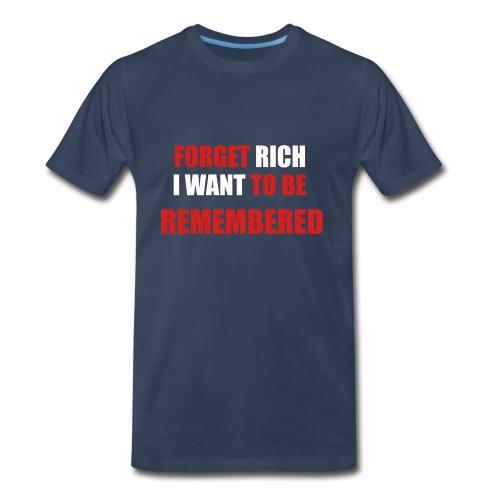 Forget Rich Be Remembred - Men's Premium T-Shirt
