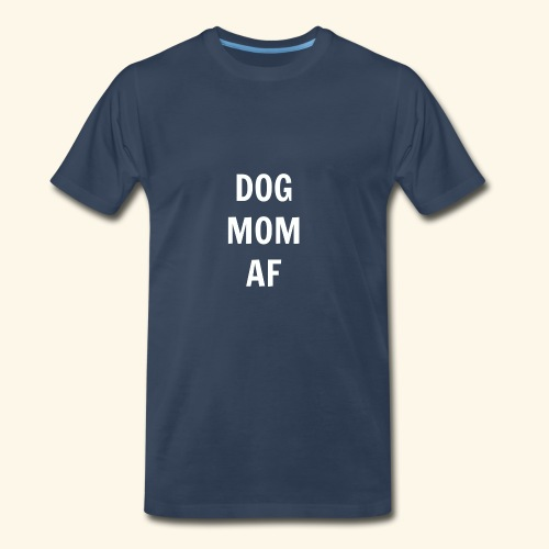 DOG MOM AF - Men's Premium T-Shirt