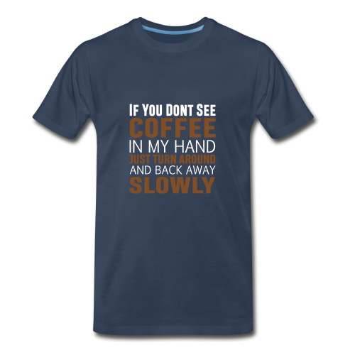 If you don't see Coffee - Men's Premium T-Shirt