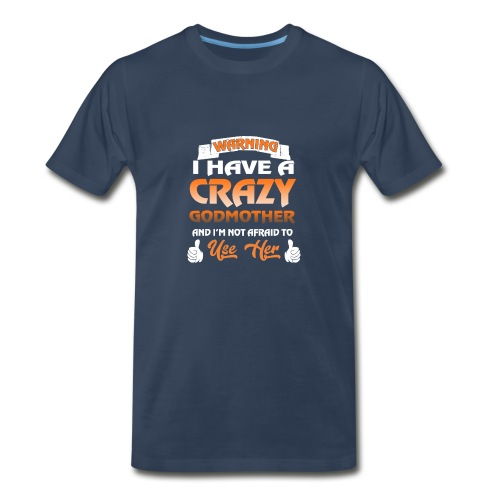 i have a crazy godmother and i m not afraid to use - Men's Premium T-Shirt