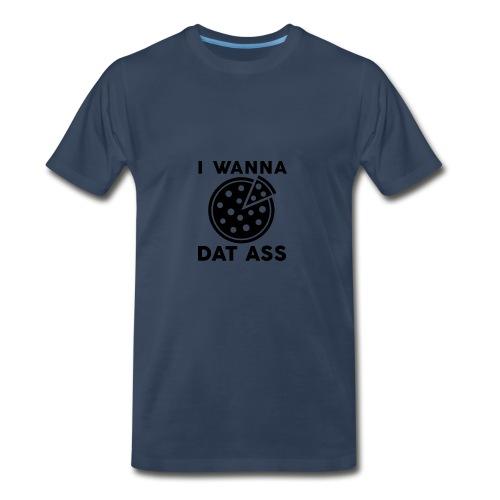 I Wanna Pizza Dat Ass - Men's Premium T-Shirt