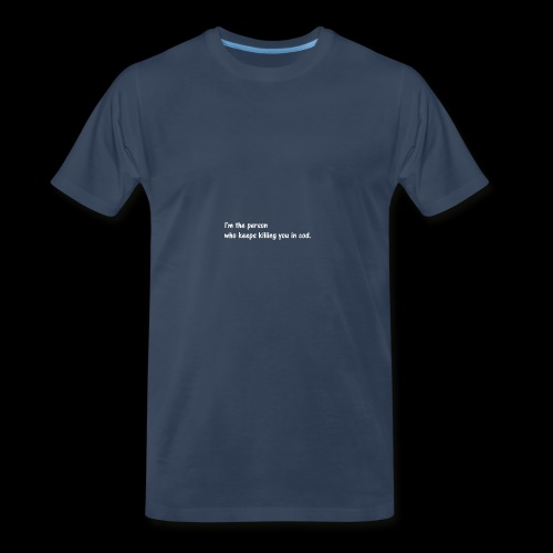 I'm the person who keeps killing you in cod. - Men's Premium T-Shirt