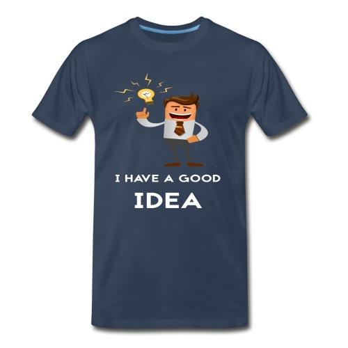 I have a good idea - Men's Premium T-Shirt