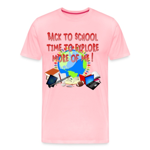 BACK TO SCHOOL, TIME TO EXPLORE MORE OF ME ! - Men's Premium T-Shirt