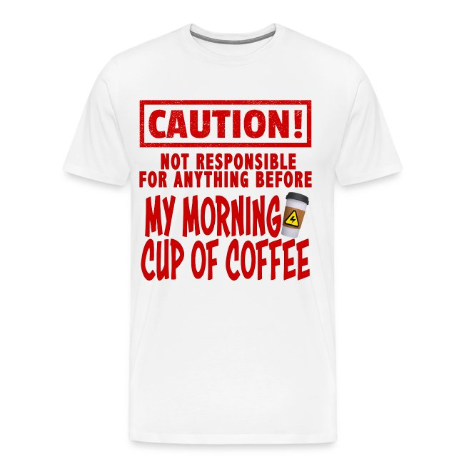 Not responsible for anything before my COFFEE