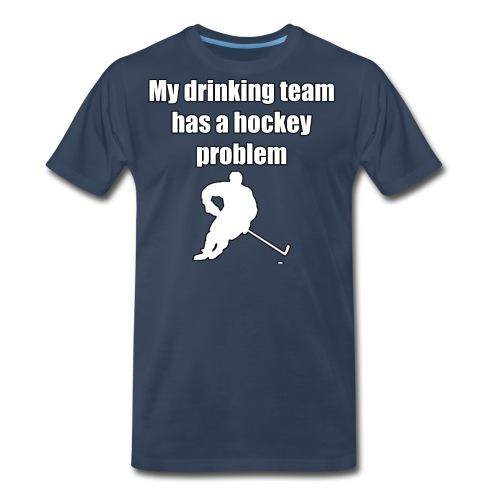 My drinking team has a hockey problem - Men's Premium T-Shirt