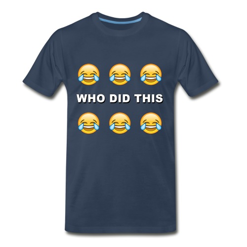 WHO DID THIS 2 - Men's Premium T-Shirt