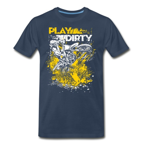 Rude Dirt Bike Play Dirty - Men's Premium T-Shirt