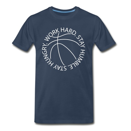 Stay Humble Stay Hungry Work Hard Basketball logo - Men's Premium T-Shirt