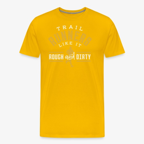 Trail Runners Like It Rough & Dirty - Men's Premium T-Shirt