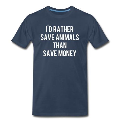 I'd rather save animals than save money - Men's Premium T-Shirt