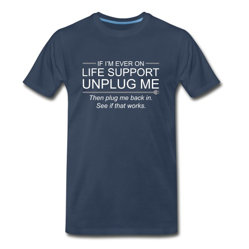 If I m Ever On Life Support Unplug Me Funny - Men's Premium T-Shirt