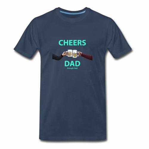 Cheers DAD enough said - Men's Premium T-Shirt