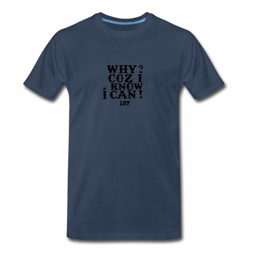 Why Coz I Know I Can 187 Positive Affirmation Logo - Men's Premium T-Shirt