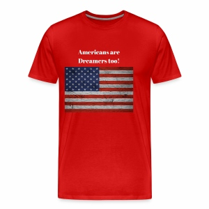 Americans are Dreamers too! - Men's Premium T-Shirt