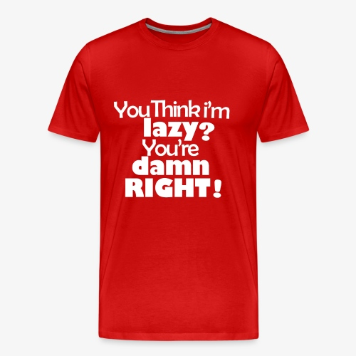 You're Damn Right! - Men's Premium T-Shirt