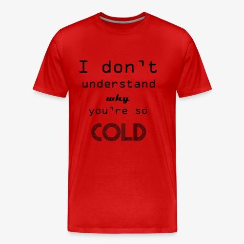 cold lyrics - Men's Premium T-Shirt