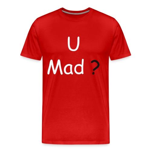 U Mad? - Men's Premium T-Shirt