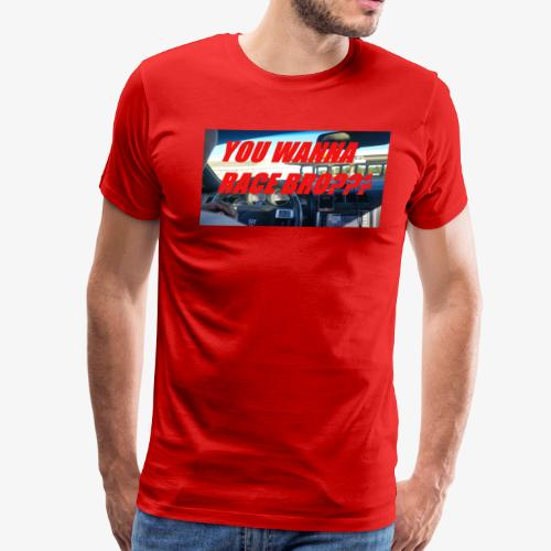 YOU WANNA RACE BRO?? - Men's Premium T-Shirt
