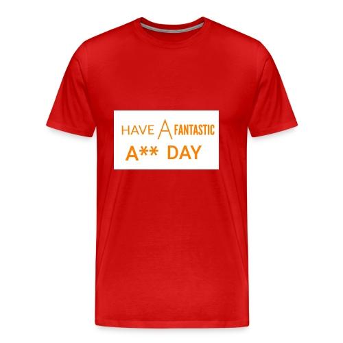 HAVE A FANTASTIC A** DAY - Men's Premium T-Shirt