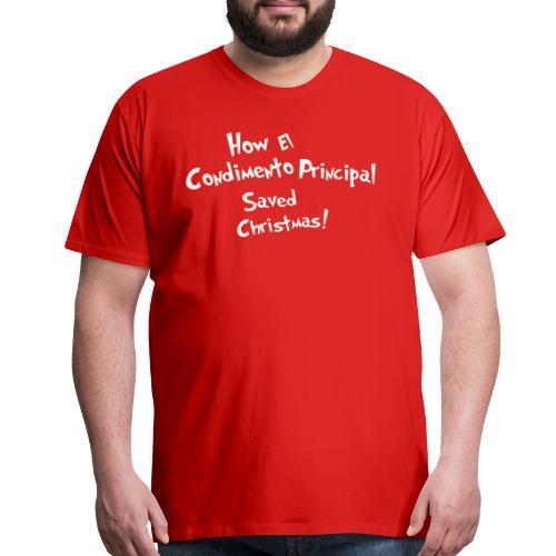 How El Condimento Principal Saved Christmas - Men's Premium T-Shirt