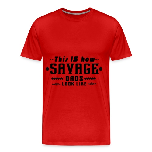 The Ultimate Gift for Savage Dads - Men's Premium T-Shirt
