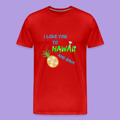 I Love You To Hawaii and Back - Men's Premium T-Shirt