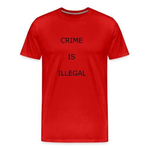 Crime Is Illegal - Men's Premium T-Shirt