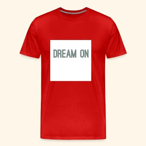 Dream on - Men's Premium T-Shirt