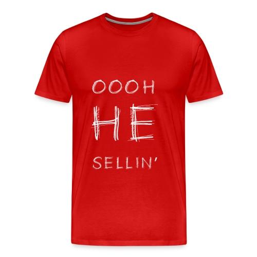 Oooh He Sellin - Men's Premium T-Shirt