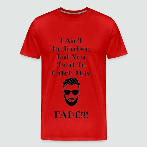Catch This Fade - Men's Premium T-Shirt