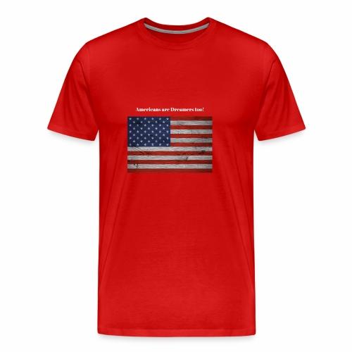 Americans are Dreamers too - Men's Premium T-Shirt