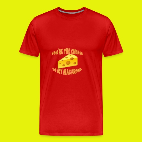 You're the cheese to my macaroni T-shirt Classic - Men's Premium T-Shirt