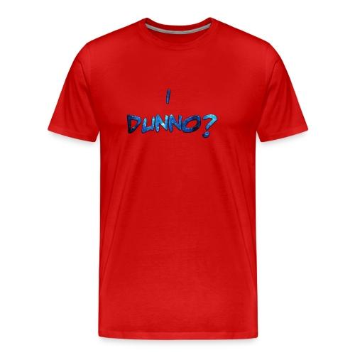 I Dunno? - Men's Premium T-Shirt