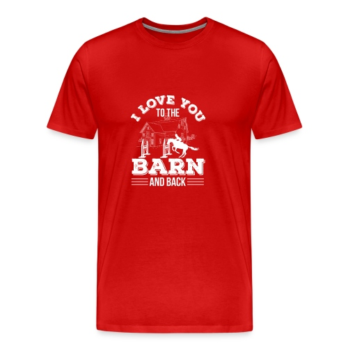 Horse Riding I Love You To The Barn A - Men's Premium T-Shirt