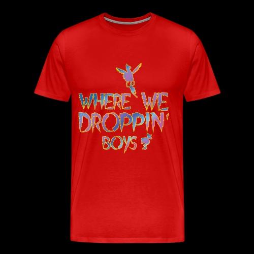 Where we dropin boyssss Gamer t-shirt FTW - Men's Premium T-Shirt