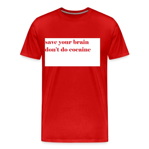save your brain don't do cocaine - Men's Premium T-Shirt