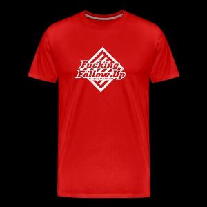 Fucking Follow Up - Men's Premium T-Shirt