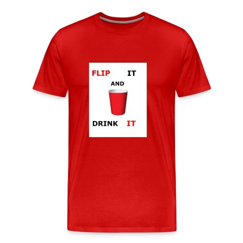 Flip It And Drink It - Men's Premium T-Shirt