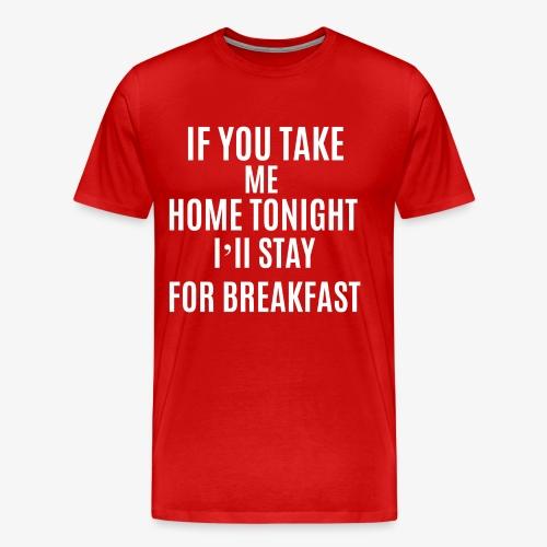 If You Take Me home - Men's Premium T-Shirt