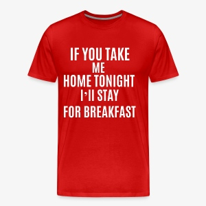 If You Take Me home - Men's Premium T-Shirt