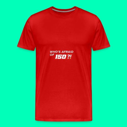 Who Afraid of 150 - Men's Premium T-Shirt