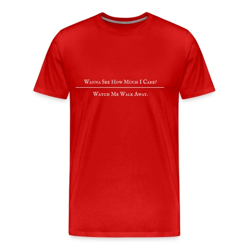 Wanna See How Much I Care? - Men's Premium T-Shirt